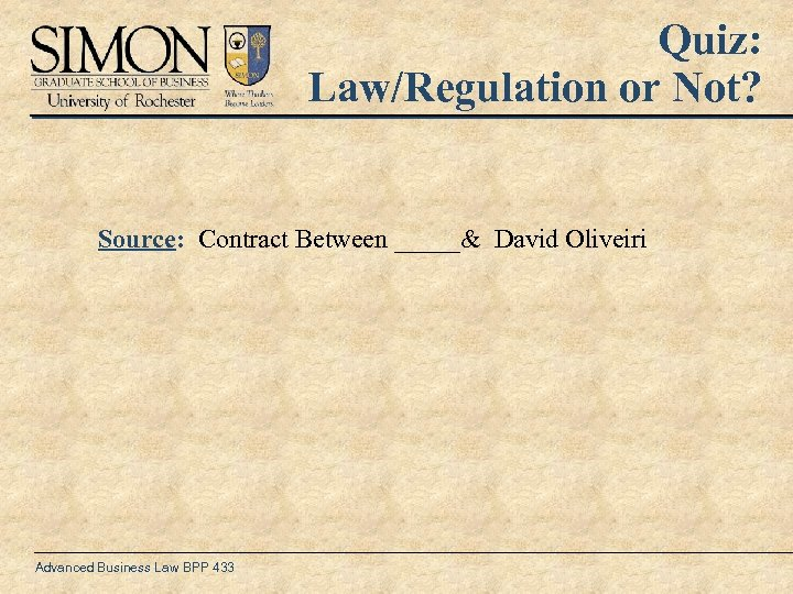 Quiz: Law/Regulation or Not? Source: Contract Between _____& David Oliveiri Advanced Business Law BPP