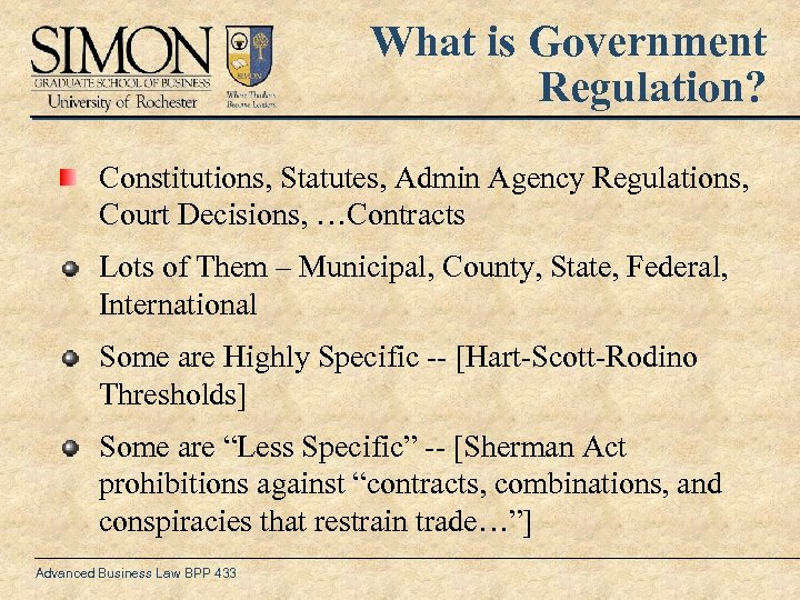 What is Government Regulation? Constitutions, Statutes, Admin Agency Regulations, Court Decisions, …Contracts Lots of
