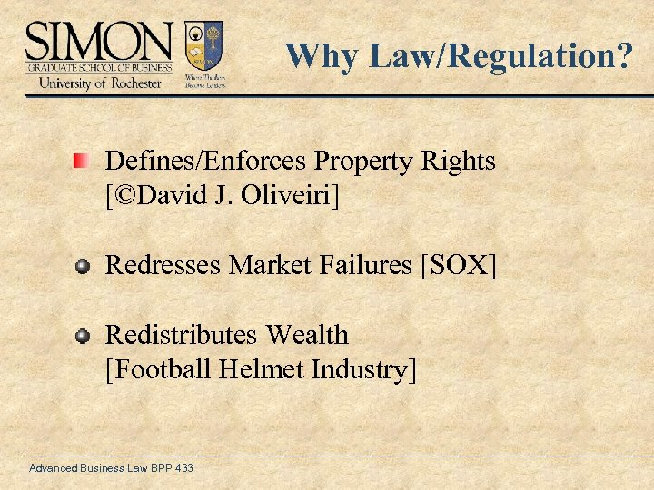Why Law/Regulation? Defines/Enforces Property Rights [©David J. Oliveiri] Redresses Market Failures [SOX] Redistributes Wealth