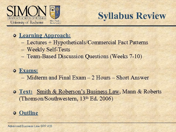 Syllabus Review Learning Approach: – Lectures + Hypotheticals/Commercial Fact Patterns – Weekly Self-Tests –