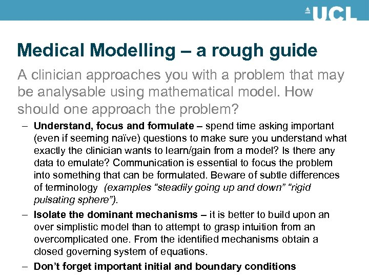 Medical Modelling – a rough guide A clinician approaches you with a problem that