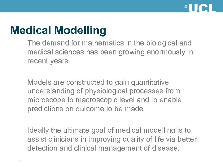 Medical Modelling The demand for mathematics in the biological and medical sciences has been