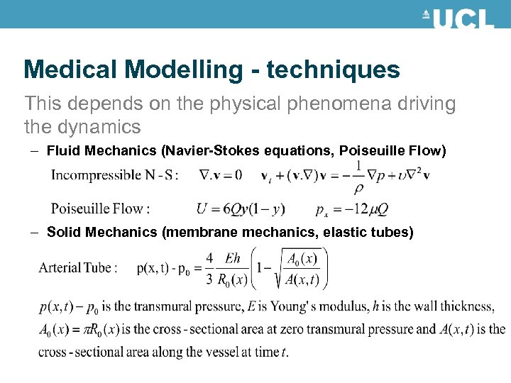 Medical Modelling - techniques This depends on the physical phenomena driving the dynamics –