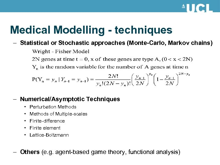 Medical Modelling - techniques – Statistical or Stochastic approaches (Monte-Carlo, Markov chains) – Numerical/Asymptotic