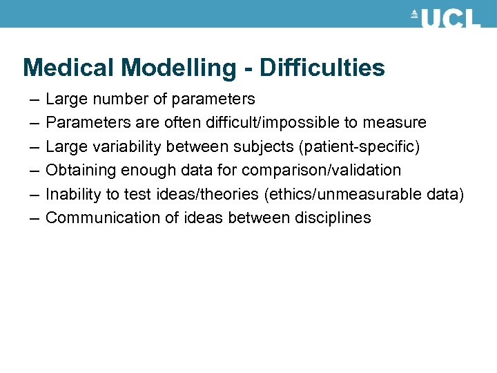 Medical Modelling - Difficulties – – – Large number of parameters Parameters are often