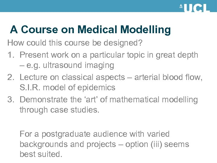 A Course on Medical Modelling How could this course be designed? 1. Present work
