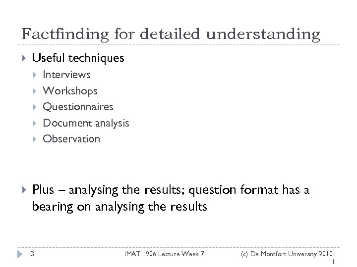 Factfinding for detailed understanding Useful techniques Interviews Workshops Questionnaires Document analysis Observation Plus –