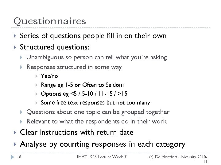Questionnaires Series of questions people fill in on their own Structured questions: Unambiguous so