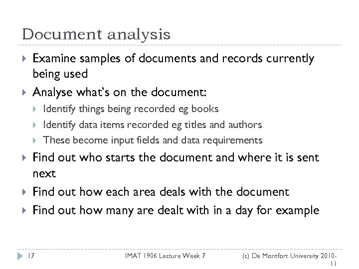 Document analysis Examine samples of documents and records currently being used Analyse what's on