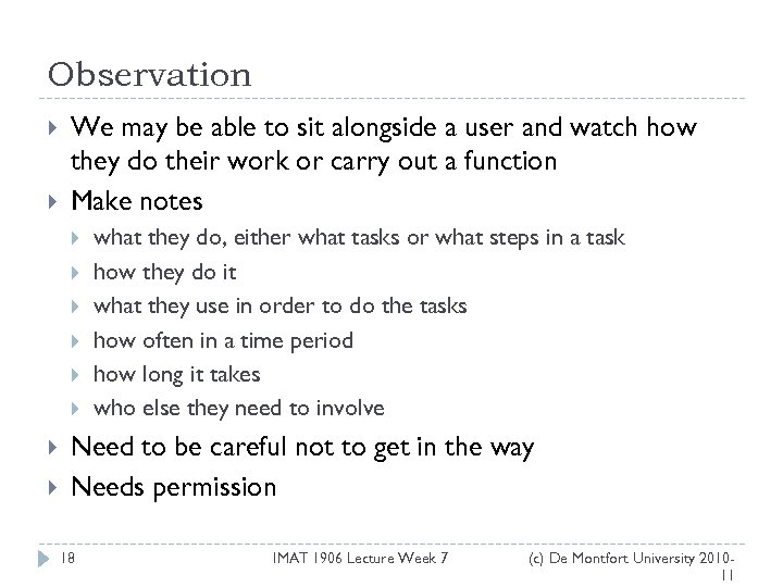 Observation We may be able to sit alongside a user and watch how they