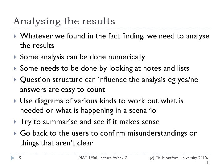 Analysing the results Whatever we found in the fact finding, we need to analyse