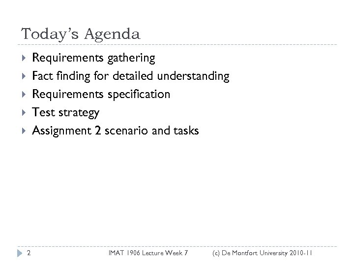 Today's Agenda Requirements gathering Fact finding for detailed understanding Requirements specification Test strategy Assignment