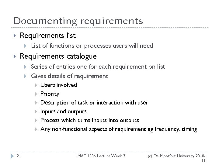 Documenting requirements Requirements list List of functions or processes users will need Requirements catalogue