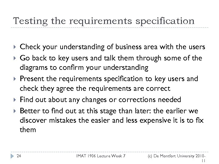 Testing the requirements specification Check your understanding of business area with the users Go