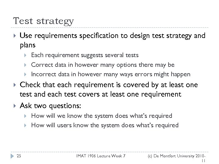 Test strategy Use requirements specification to design test strategy and plans Each requirement suggests