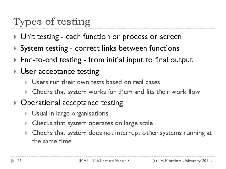 Types of testing Unit testing - each function or process or screen System testing