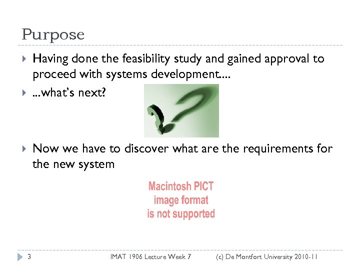 Purpose Having done the feasibility study and gained approval to proceed with systems development.
