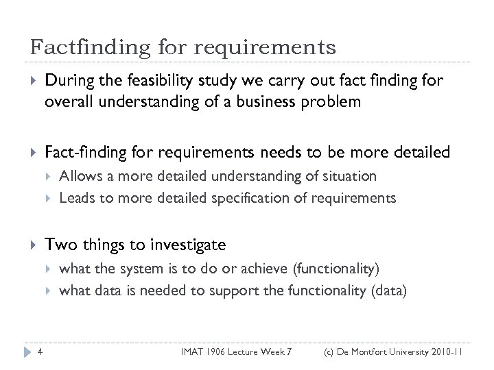 Factfinding for requirements During the feasibility study we carry out fact finding for overall