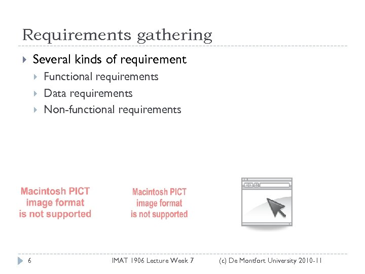 Requirements gathering Several kinds of requirement 6 Functional requirements Data requirements Non-functional requirements IMAT