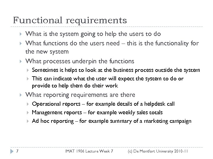 Functional requirements What is the system going to help the users to do What