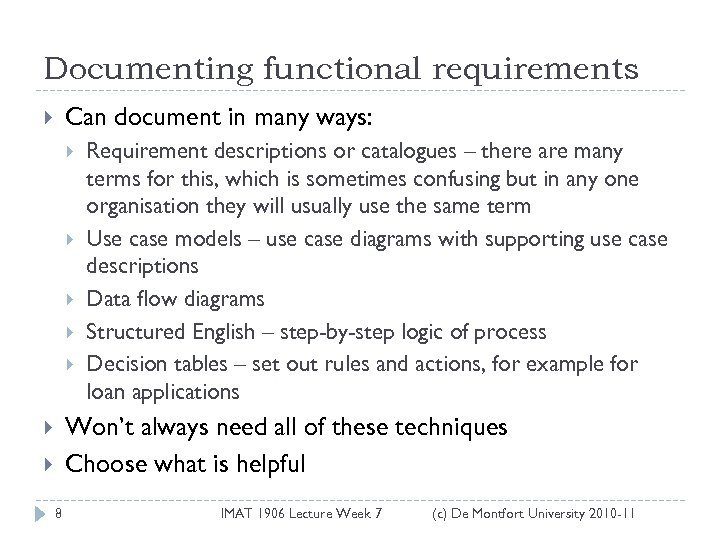 Documenting functional requirements Can document in many ways: Requirement descriptions or catalogues – there