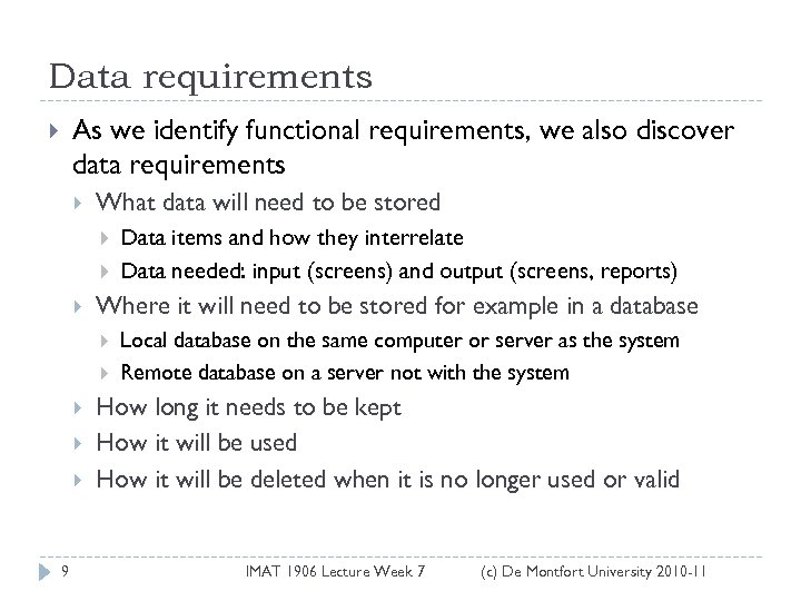 Data requirements As we identify functional requirements, we also discover data requirements What data