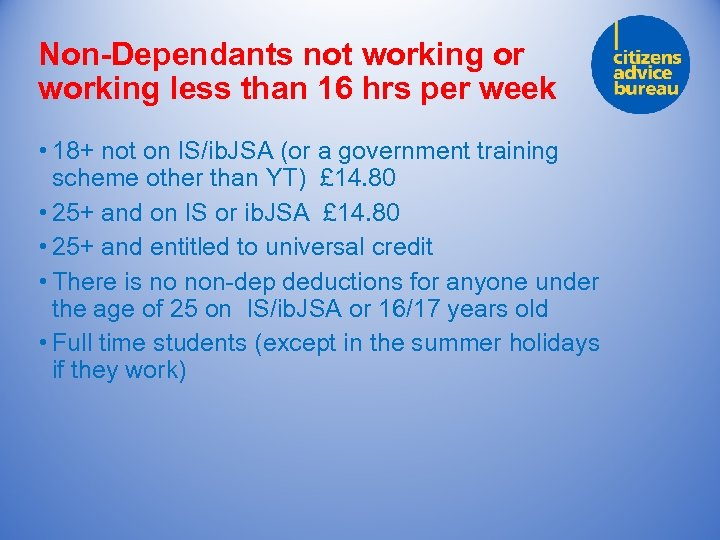 Non-Dependants not working or working less than 16 hrs per week • 18+ not