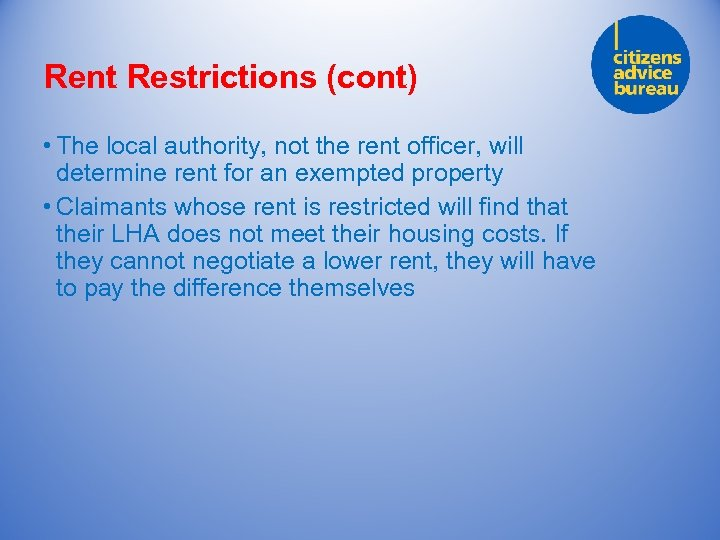 Rent Restrictions (cont) • The local authority, not the rent officer, will determine rent