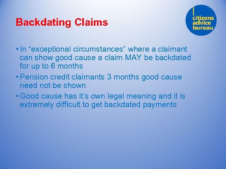 """Backdating Claims • In """"exceptional circumstances"""" where a claimant can show good cause a"""