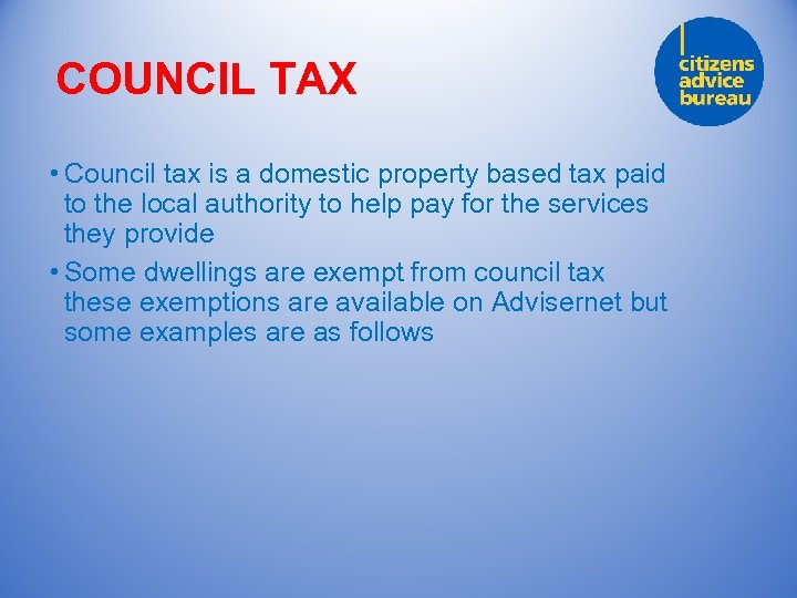COUNCIL TAX • Council tax is a domestic property based tax paid to the