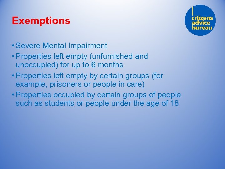 Exemptions • Severe Mental Impairment • Properties left empty (unfurnished and unoccupied) for up