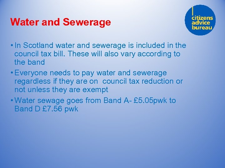 Water and Sewerage • In Scotland water and sewerage is included in the council