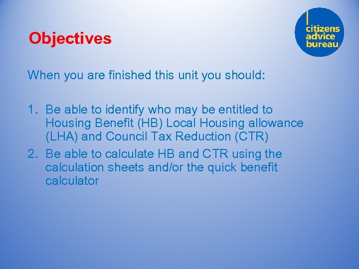 Objectives When you are finished this unit you should: 1. Be able to identify