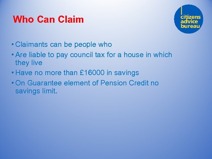 Who Can Claim • Claimants can be people who • Are liable to pay
