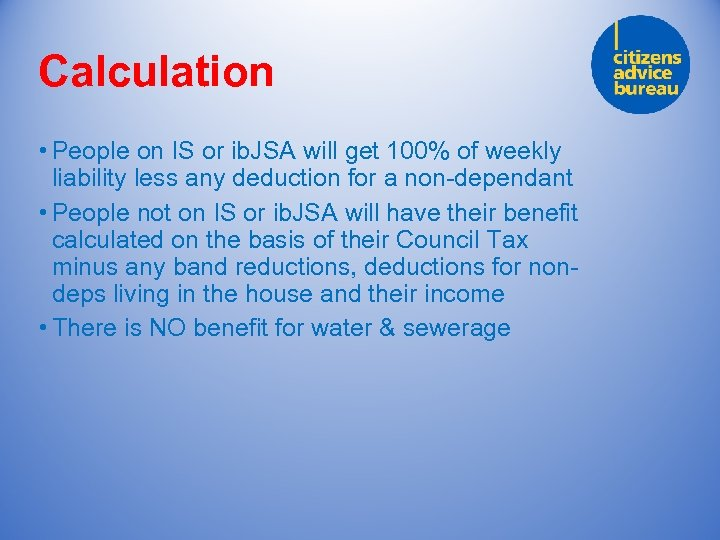 Calculation • People on IS or ib. JSA will get 100% of weekly liability