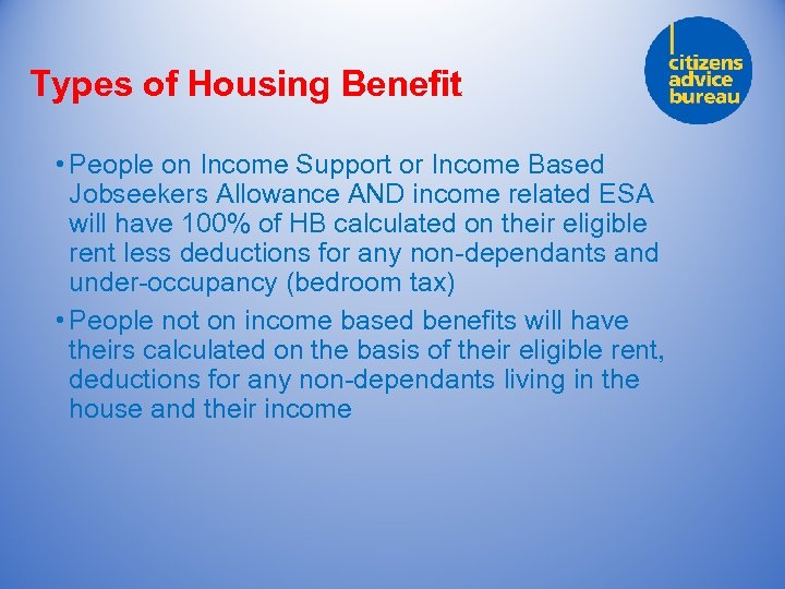 Types of Housing Benefit • People on Income Support or Income Based Jobseekers Allowance