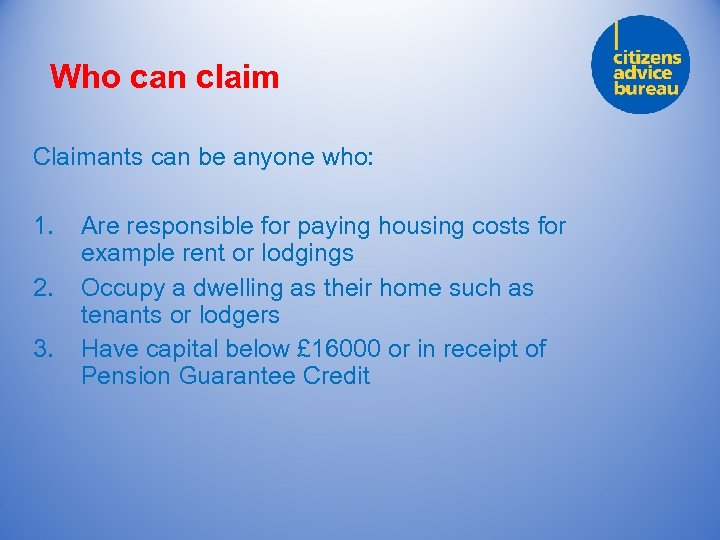 Who can claim Claimants can be anyone who: 1. 2. 3. Are responsible for