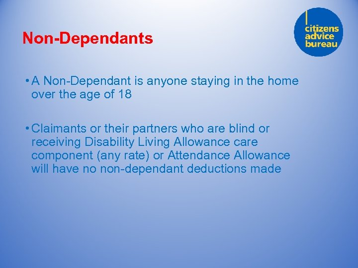 Non-Dependants • A Non-Dependant is anyone staying in the home over the age of