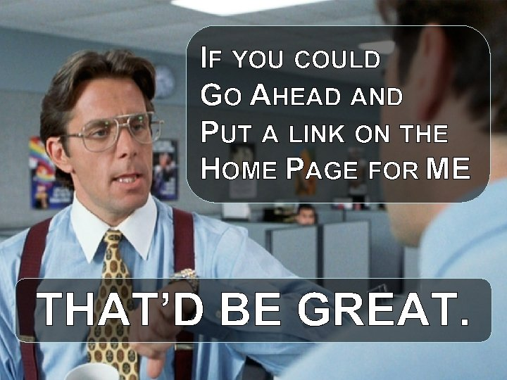 IF YOU COULD GO AHEAD AND PUT A LINK ON THE HOME PAGE FOR