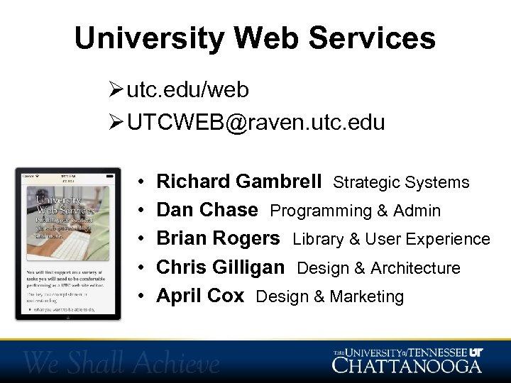 University Web Services Ø utc. edu/web Ø UTCWEB@raven. utc. edu • • • Richard