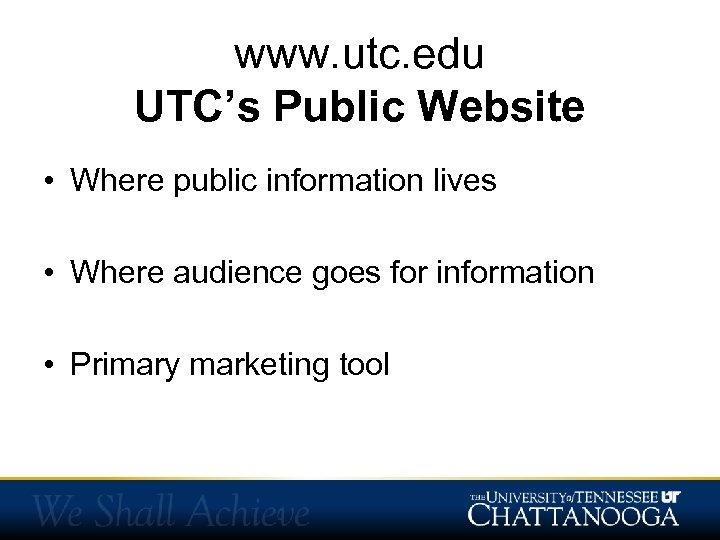 www. utc. edu UTC's Public Website • Where public information lives • Where audience