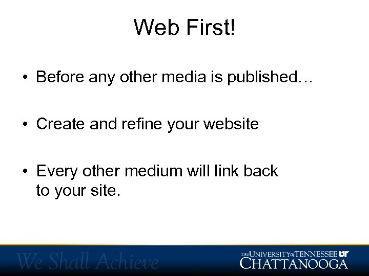 Web First! • Before any other media is published… • Create and refine your