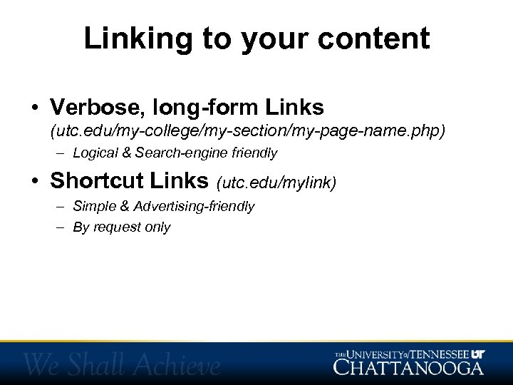 Linking to your content • Verbose, long-form Links (utc. edu/my-college/my-section/my-page-name. php) – Logical &