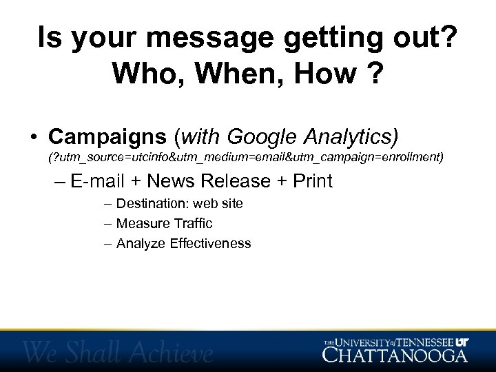 Is your message getting out? Who, When, How ? • Campaigns (with Google Analytics)