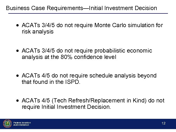 Business Case Requirements—Initial Investment Decision ACATs 3/4/5 do not require Monte Carlo simulation for