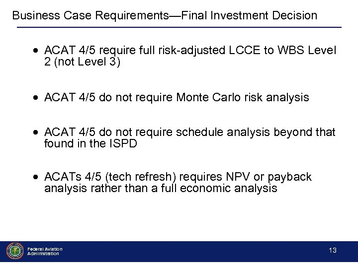Business Case Requirements—Final Investment Decision ACAT 4/5 require full risk-adjusted LCCE to WBS Level