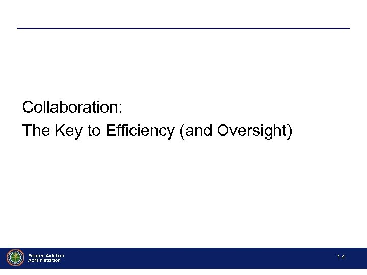 Collaboration: The Key to Efficiency (and Oversight) Federal Aviation Administration - 14