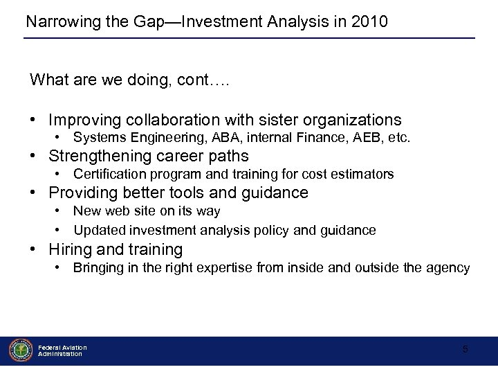 Narrowing the Gap—Investment Analysis in 2010 What are we doing, cont…. • Improving collaboration