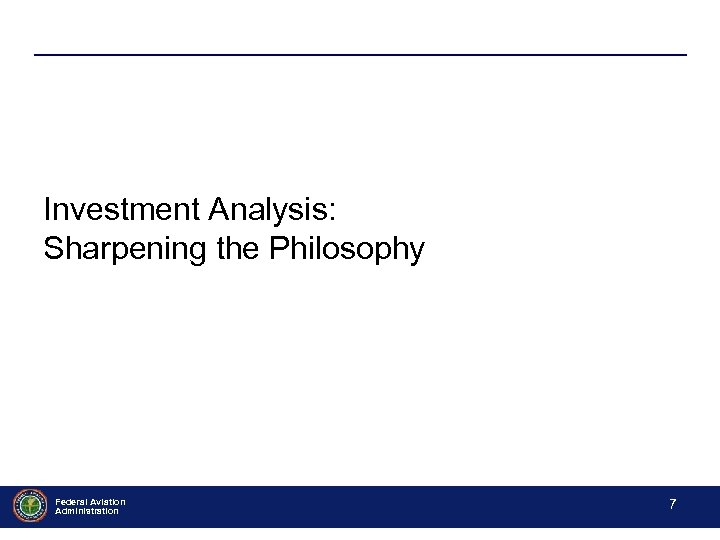 Investment Analysis: Sharpening the Philosophy Federal Aviation Administration -7 - 7