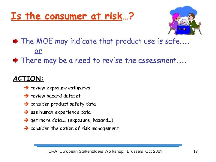 Is the consumer at risk…? The MOE may indicate that product use is safe……